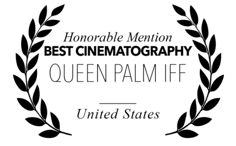 Queen Palm International Film Festival - Honorable Mention Best Cinematography for Cyril Bron and
